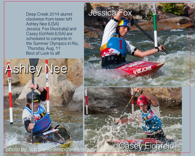 Deep Creek 2014 alumni clockwise from lower left Ashley Nee (USA) Jessica Fox (Australia) and Casey Eichfeld (USA) are scheduled to compete in the Summer Olympics in Rio, Thursday, Aug. 11 Best of Luck to all! (photos by Rob Paine, Deep Creek Images)